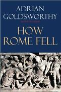 How Rome Fell Death Of A Superpower By Adrian Goldsworthy 2010 Trade...