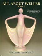 All About Weller Book Ii A History Of Weller Pottery By Mcdonald Hb 2006 W6