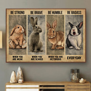 Be Strong Be Brave Be Humble Be Badass Cute Rabbits Decor Poster No Frame