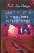 Uses Of Industrial Minerals, Rocks And Freshwater, Hardcover By Chatterjee, K...