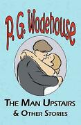 Man Upstairs And Other Stories Paperback By Wodehouse P. G. Brand New Free ...