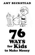 76 Ways For Kids To Make Money, Paperback By Beckstead, Amy, Brand New, Free ...