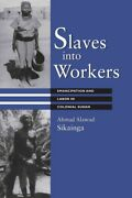 Slaves Into Workers Emancipation And Labor In Colonial Sudan Paperback By ...