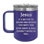 Jesus Stop Drop And Roll Doesn't Work In Hell 15 Oz Double Wall Insulated Cup Mug