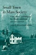 Small Town In Mass Society Class, Power, And Religion In A Rural Community, Jos