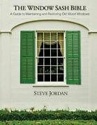 The Window Sash Bible A A Guide To Maintaining And Restoring Old Wood Windows