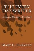 Every Day Writer Creative Writing Workbook Paperback By Harmony Mary L. ...