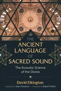 Ancient Language Of Sacred Sound The Acoustic Science Of The Divine Paperb...