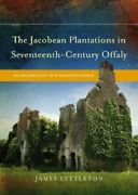 James Lyttleton-the Jacobean Plantations In Seventeenth-century Offaly Book New