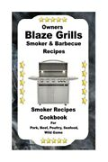 Owners Blaze Grills Smoker And Barbecue Recipes Smoker Recipes Cookbook For Sm...
