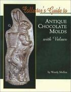 Collector's Guide To Antique Chocolate Molds With Values By Wendy Mullen Vg+