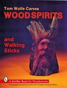Tom Wolfe Carves Wood Spirits And Walking Sticks By Tom Wolfe Used