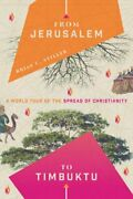 From Jerusalem To Timbuktu A World Tour Of The Spread Of Christianity New