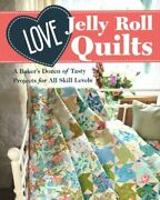 Love Jelly Roll Quilts A Bakerand039s Dozen Of Tasty Projects For All Skill Levels