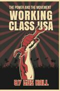 Working Class Usa The Power And The Movement Paperback By Hall Gus Brand...