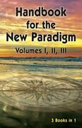 Handbook For The New Paradigm 3 Books In 1 Volumes I, Ii, Iii By Beings New