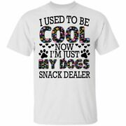 I Used To Be Cool Now Iandrsquom Just My Dogs Snack Dealer Flowers Shirt
