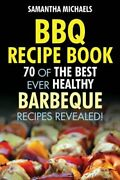 Bbq Recipe Book 70 Of The Best Ever Healthy Barbecue Recipes...revealed New