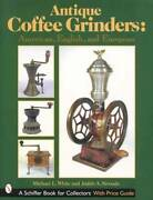 Antique Coffee Grinders Collector Guide Incl Cast Iron Mills Elgin Arcade Etc