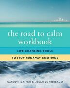 The Road To Calm Workbook Life-changing Tools To Stop Runaway Emotions New