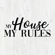 My House My Rules Vinyl Decal Sticker Lettering Funny Mom Dad Saying Kids Joke