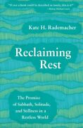 Reclaiming Rest The Promise Of Sabbath Solitude And Stillness In A Restle...