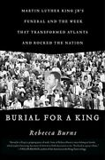 Burial For A King Martin Luther King Jr.'s Funeral And The Week That By Burns