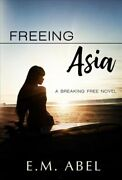 Freeing Asia By Abel, E. M., Brand New, Free Shipping In The Us