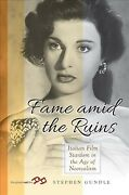 Fame Amid The Ruins Italian Film Stardom In The Age Of Neorealism, Hardcove...