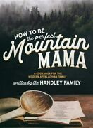 How To Be The Perfect Mountain Mama A Cookbook For The Modern Appalachian Fa...