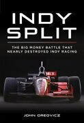 Indy Split The Big Money Battle That Nearly Destroyed Indy Racing By Oreovicz