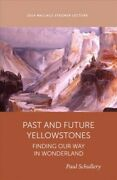 Past And Future Yellowstones Finding Our Way In Wonderland, Paperback By Sc...