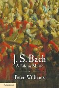 J. S. Bach A Life In Music By Peter Williams New