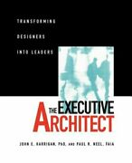 The Executive Architect Transforming Designers Into Leaders By John E Harrigan