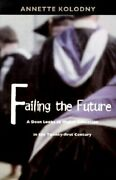 Failing The Future A Dean Looks At Higher Education In The Twenty-first Century