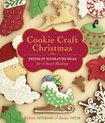 Cookie Craft Christmas Dozens Of Decorating Ideas For A Sweet Holiday New