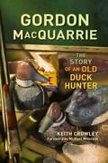 Gordon Macquarrie The Story Of An Old Duck Hunter By Keith Crowley New