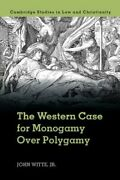 The Western Case For Monogamy Over Polygamy By John Witte Jr New