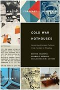 Cold War Hothouses Inventing Postwar Culture From Cockpit To Playboy New