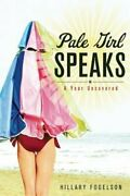 Pale Girl Speaks A Year Uncovered By Hillary Fogelson New