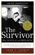 The Survivor Bill Clinton In The White House By John F Harris New