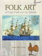 Folk Art Of Cape Cod, Martha's Vineyard And Nantucket Paintings Crafts And Carvings