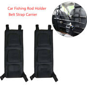 Car Seat Fishing Carrier Rod Pole Rack Holder Belt Strap Tie Band For Truck Suv