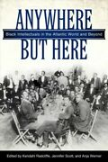Anywhere But Here Black Intellectuals In The Atlantic World And Beyond Har...