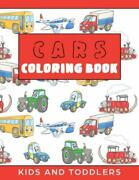 Cars Coloring Book For Kids And Toddlers Cars, Trains, Tractors, Trucks Colo...