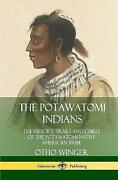 The Potawatomi Indians The History Trails And Chiefs Of The Potawatomi Nati...