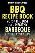 Bbq Recipe Book 70 Of The Best Ever Healthy Barbecue Recipes...revealed Br...