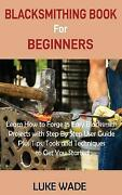 Blacksmithing Book For Beginners Learn How To Forge 15 Easy Blacksmith Proj...