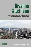 Brazilian Steel Town Machines Land Money And Commoning In The Making Of T...