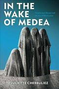 In The Wake Of Medea Neoclassical Theater And The Arts Of Destruction, Hard...